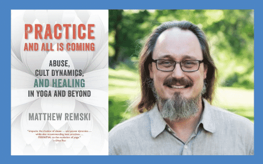 The Dangerous World of Harmful Yoga Cults With Yoga Teacher and Author Matthew Remski