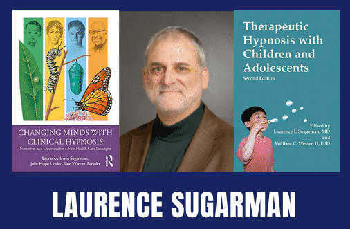 The Therapeutic Use of Hypnosis to Improve Health and Recover From Trauma with Laurence Sugarman M.D.